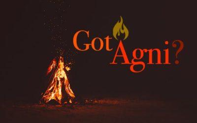 Got Agni?