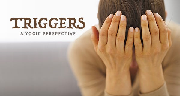 Triggers - A Yogic Perspective