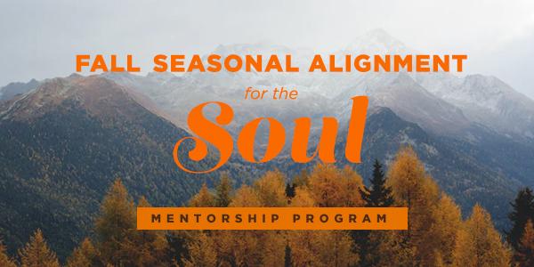 Fall Seasonal Alignment for the Soul